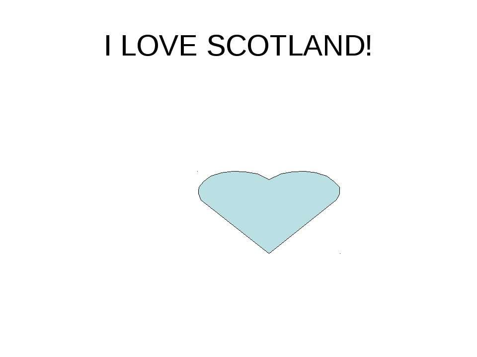 I LOVE SCOTLAND!