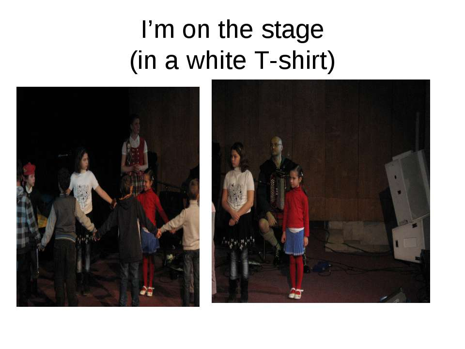 I'm on the stage (in a white T-shirt)
