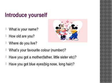 Introduce yourself What is your name? How old are you? Where do you live? Wha...