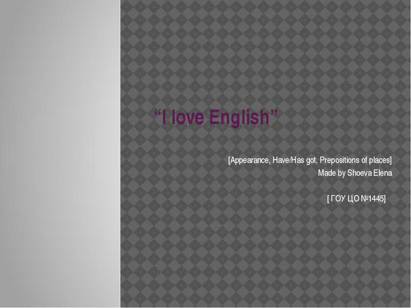 """""""I love English"""" [Appearance, Have/Has got, Prepositions of places] Made by S..."""