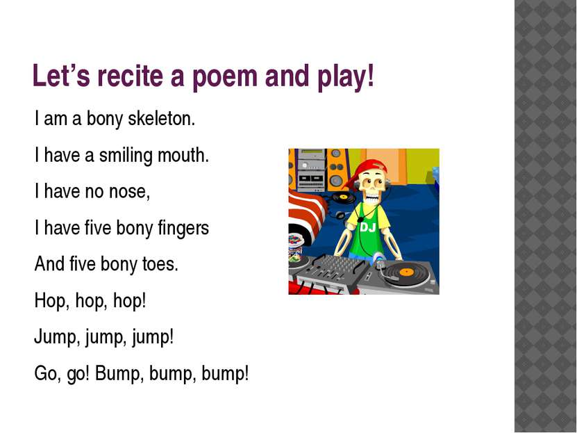 Let's recite a poem and play! I am a bony skeleton. I have a smiling mouth. I...