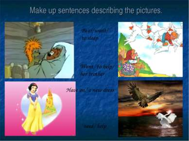 Make up sentences describing the pictures. need/ help Want/ to help/ her brot...