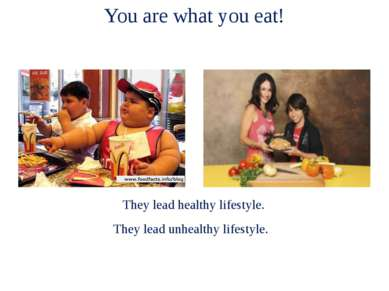 They lead healthy lifestyle. They lead unhealthy lifestyle. You are what you ...