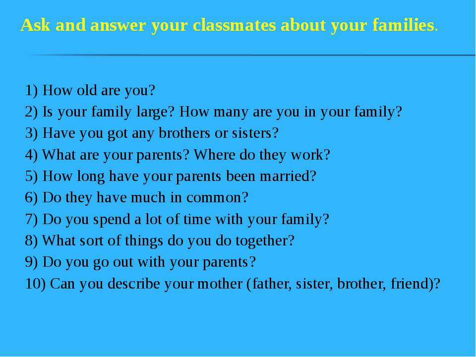 1) How old are you? 2) Is your family large? How many are you in your family?...