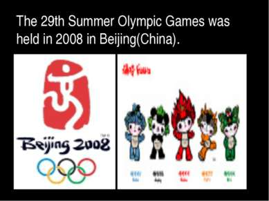The 29th Summer Olympic Games was held in 2008 in Beijing(China).