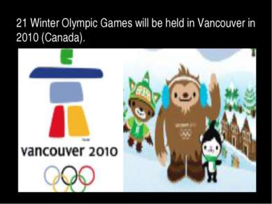 21 Winter Olympic Games will be held in Vancouver in 2010 (Canada).