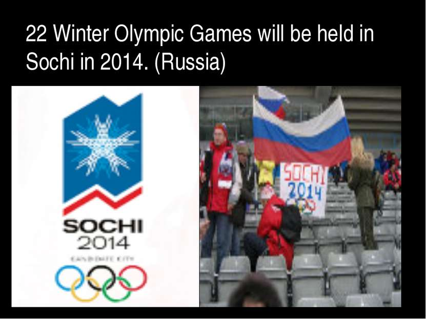 22 Winter Olympic Games will be held in Sochi in 2014. (Russia)