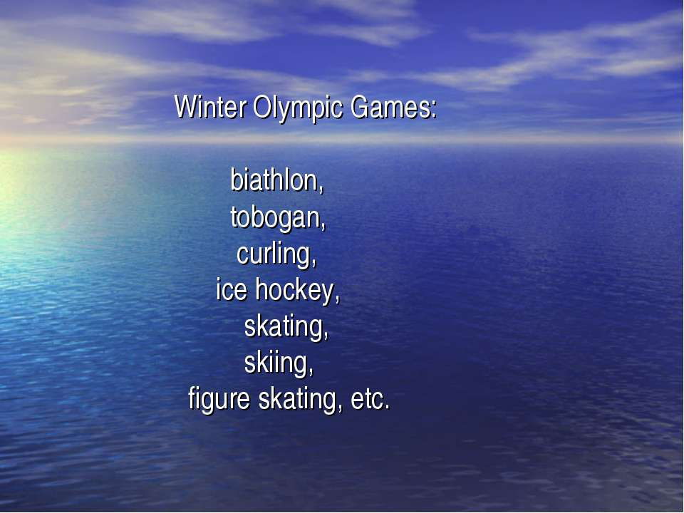 Winter Olympic Games: biathlon, tobogan, curling, ice hockey, skating, skiing...