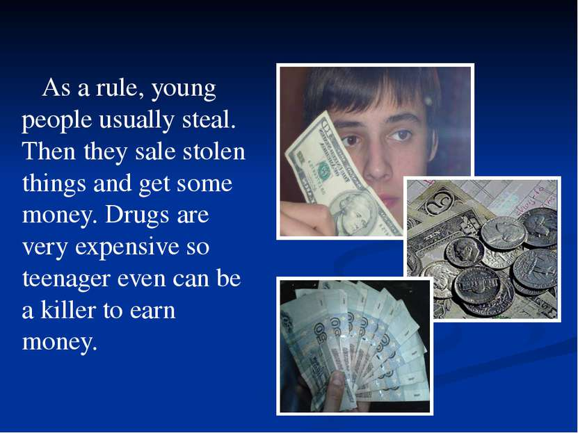 As a rule, young people usually steal. Then they sale stolen things and get s...