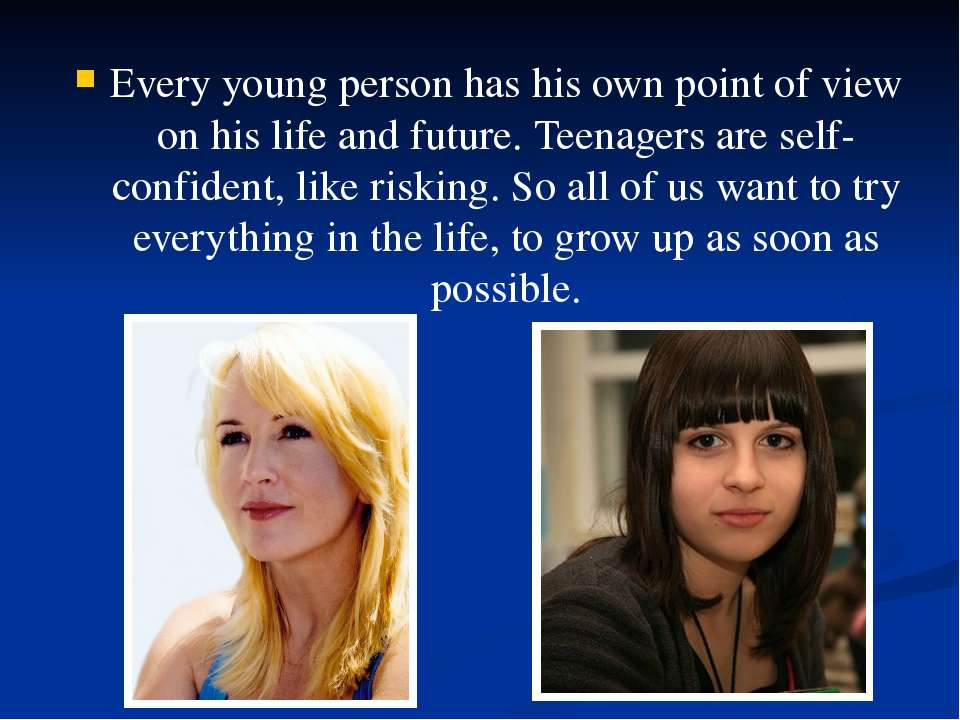 Every young person has his own point of view on his life and future. Teenager...