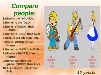 Compare people: 1.Alice is the (YOUNG). 2.Homer is the (OLD). 3.Bob is(YOUN...