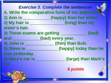 Exercise 3. Complete the sentences A. Write the comparative form of the adjec...
