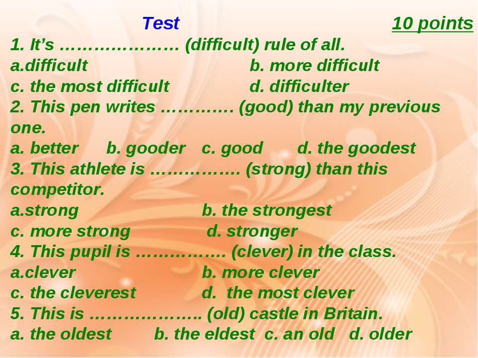 Test 10 points 1. It's ………………… (difficult) rule of all. difficult b. more dif...