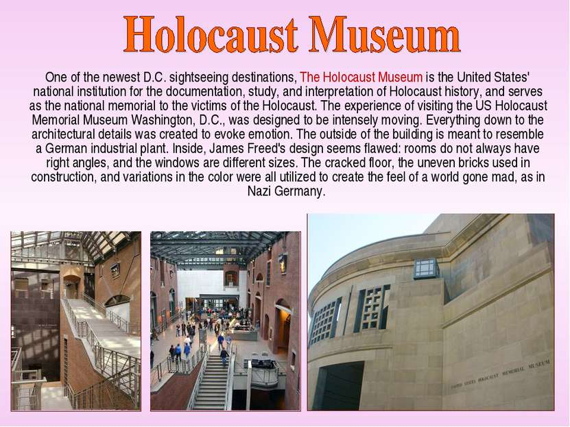 One of the newest D.C. sightseeing destinations, The Holocaust Museum is the ...