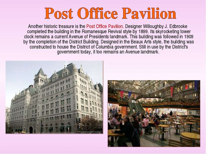 Another historic treasure is the Post Office Pavilion. Designer Willoughby J....