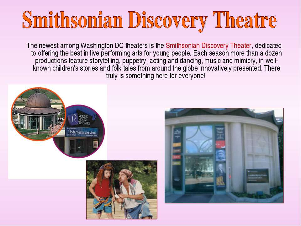The newest among Washington DC theaters is the Smithsonian Discovery Theater,...