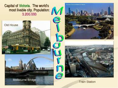 Capital of Victoria. The world's most livable city. Population: 3.200.000 Tra...