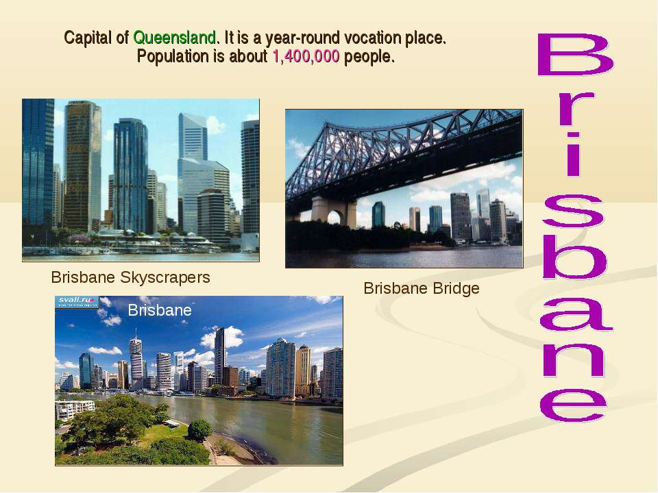 Capital of Queensland. It is a year-round vocation place. Population is about...