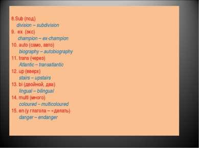 8.Sub (под) division – subdivision 9. ex (экс) champion – ex-champion 10. aut...