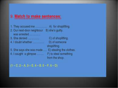 9. Match to make sentences: 1. They accused me …………. A) for shoplifting. 2. O...