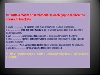 10. Write a modal or semi-modal in each gap to replace the phrase in brackets...