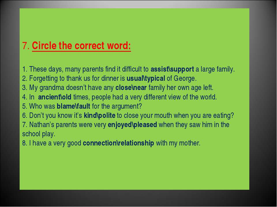 7. Circle the correct word: 1. These days, many parents find it difficult to ...