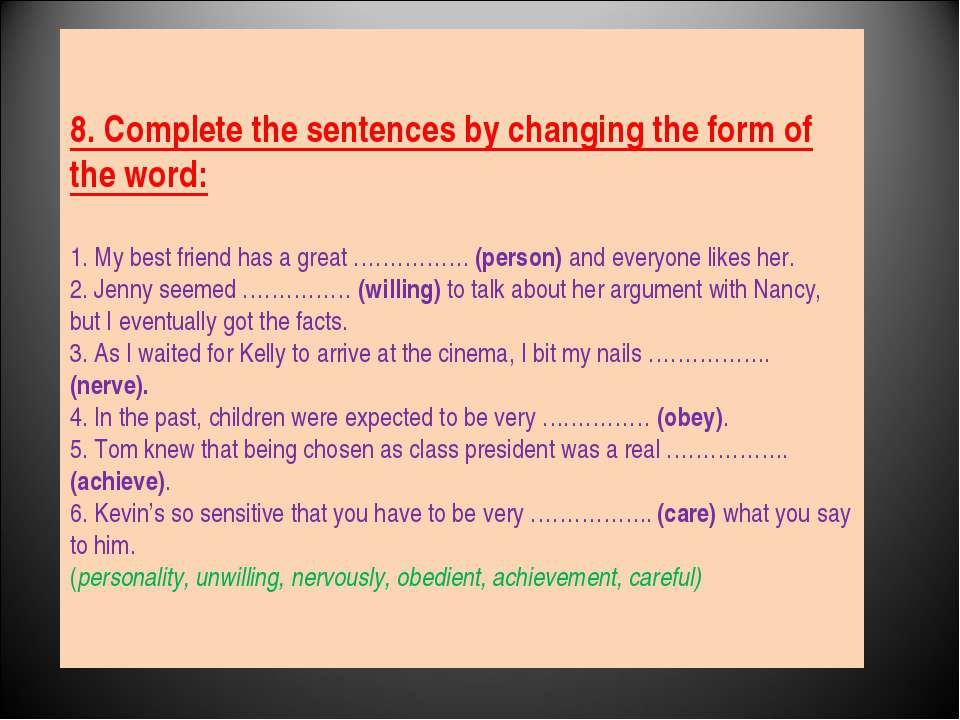 8. Complete the sentences by changing the form of the word: 1. My best friend...