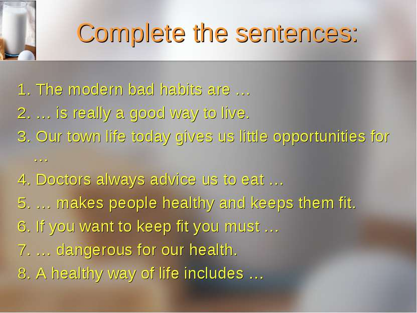 Complete the sentences: 1. The modern bad habits are … 2. … is really a good ...