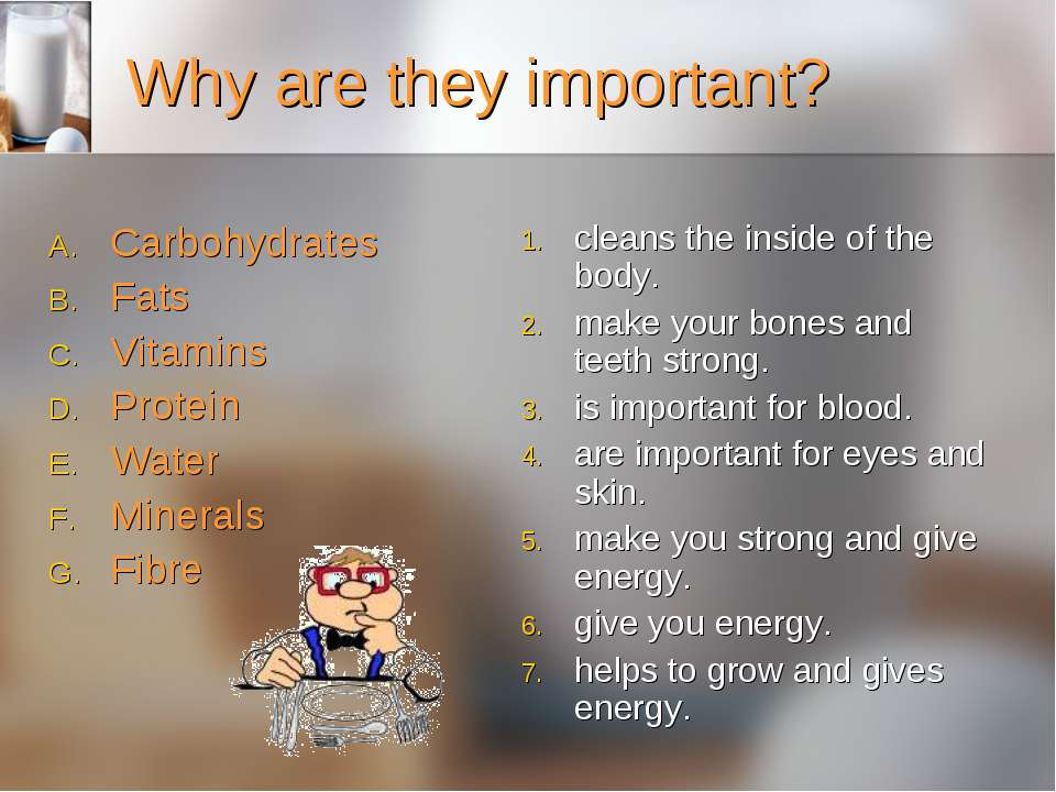 Why are they important? Carbohydrates Fats Vitamins Protein Water Minerals Fi...