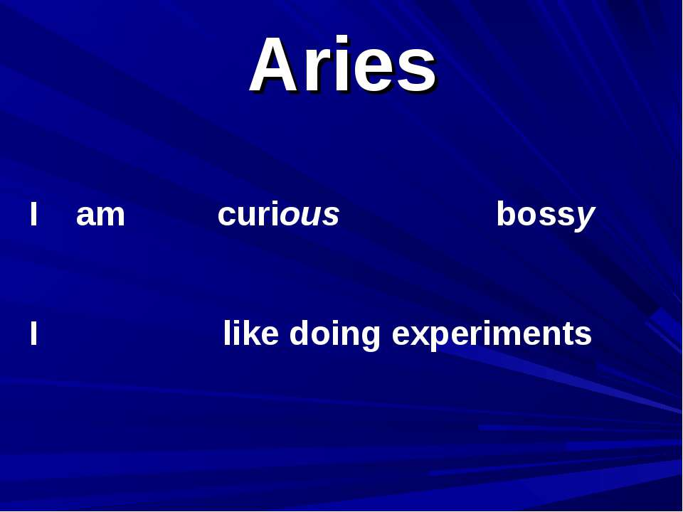 Aries I am I curious bossy like doing experiments