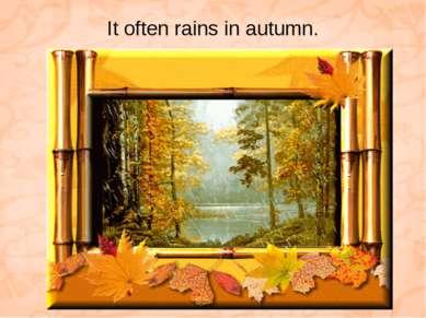 It often rains in autumn.