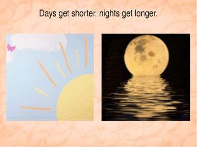 Days get shorter, nights get longer.