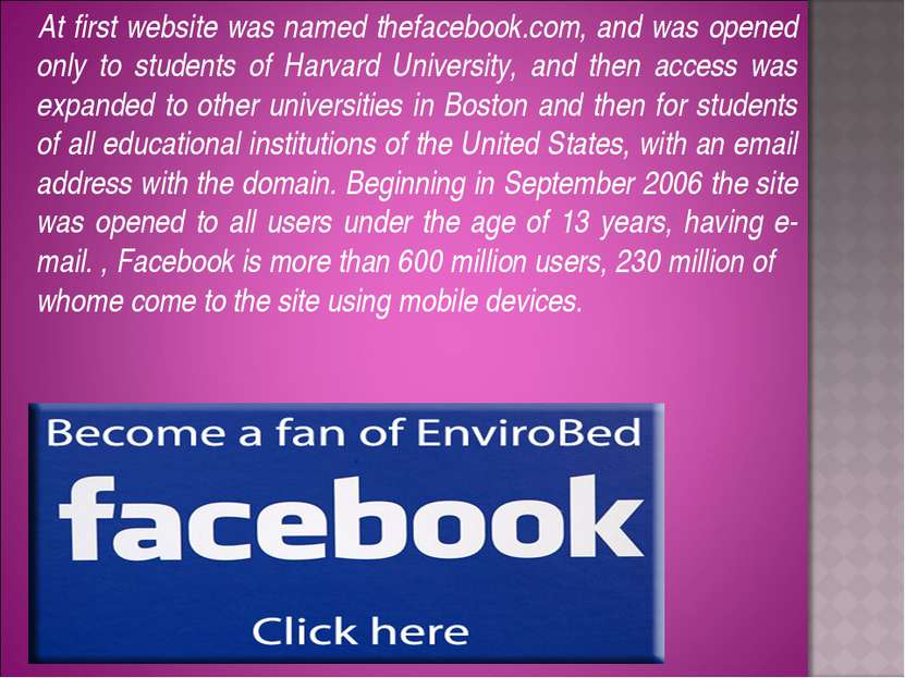 At first website was named thefacebook.com, and was opened only to students o...