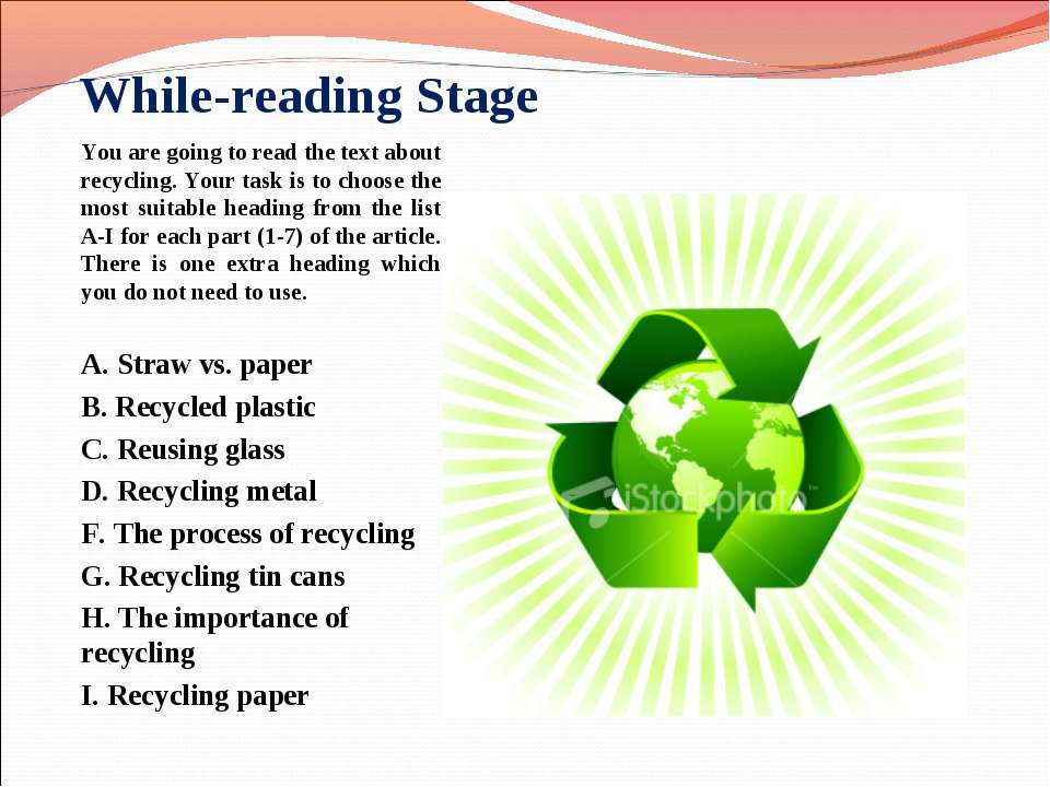 While-reading Stage You are going to read the text about recycling. Your task...