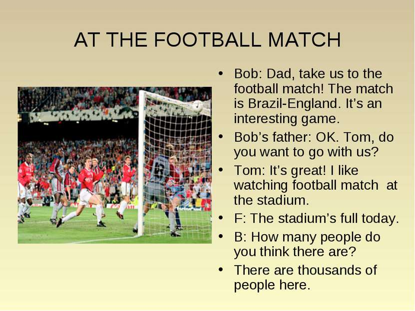 AT THE FOOTBALL MATCH Bob: Dad, take us to the football match! The match is B...