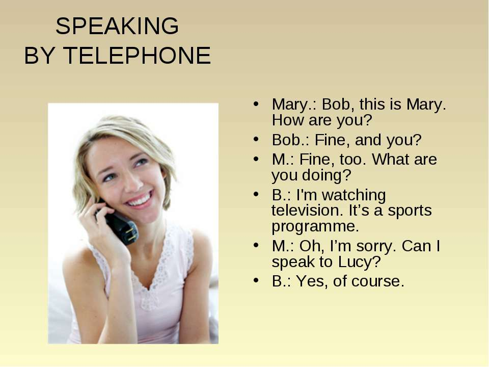 SPEAKING BY TELEPHONE Mary.: Bob, this is Mary. How are you? Bob.: Fine, and ...