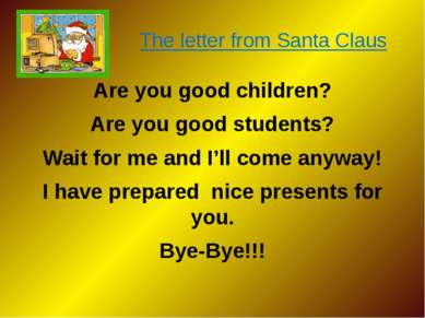 The letter from Santa Claus Are you good children? Are you good students? Wai...