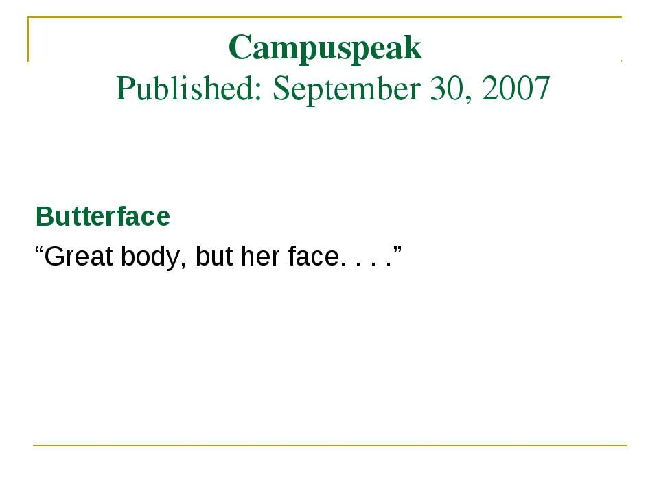 "Campuspeak Published: September 30, 2007 Butterface ""Great body, but her face..."