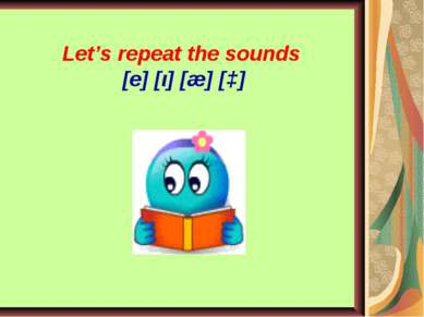 Let's repeat the sounds [e] [ι] [æ] [ɔ]