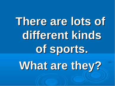 There are lots of different kinds of sports. What are they?