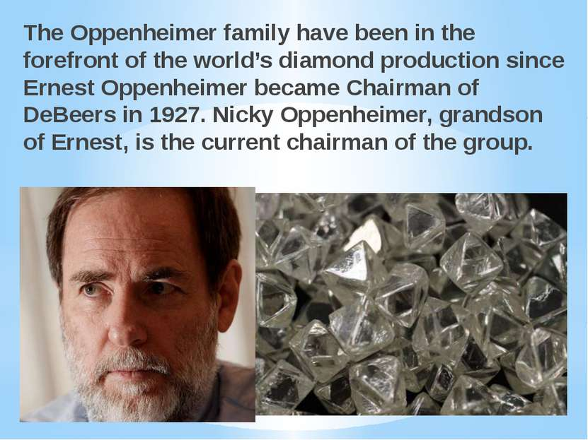 The Oppenheimer family have been in the forefront of the world's diamond prod...
