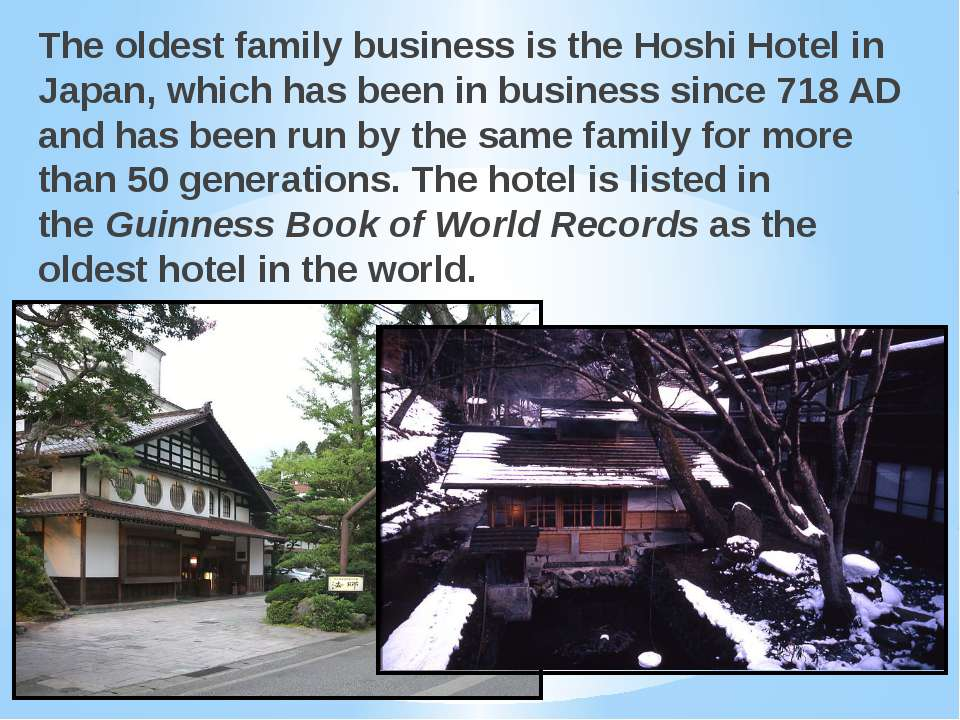 The oldest family business is the Hoshi Hotel in Japan, which has been in bus...