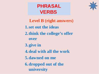 PHRASAL VERBS Level B (right answers) set out the ideas think the college's o...