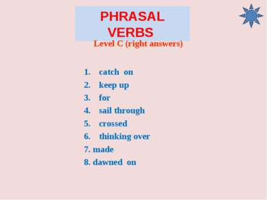 PHRASAL VERBS Level C (right answers) catch on keep up for sail through cross...