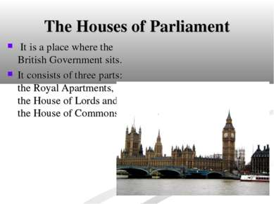 The Houses of Parliament It is a place where the British Government sits. It ...