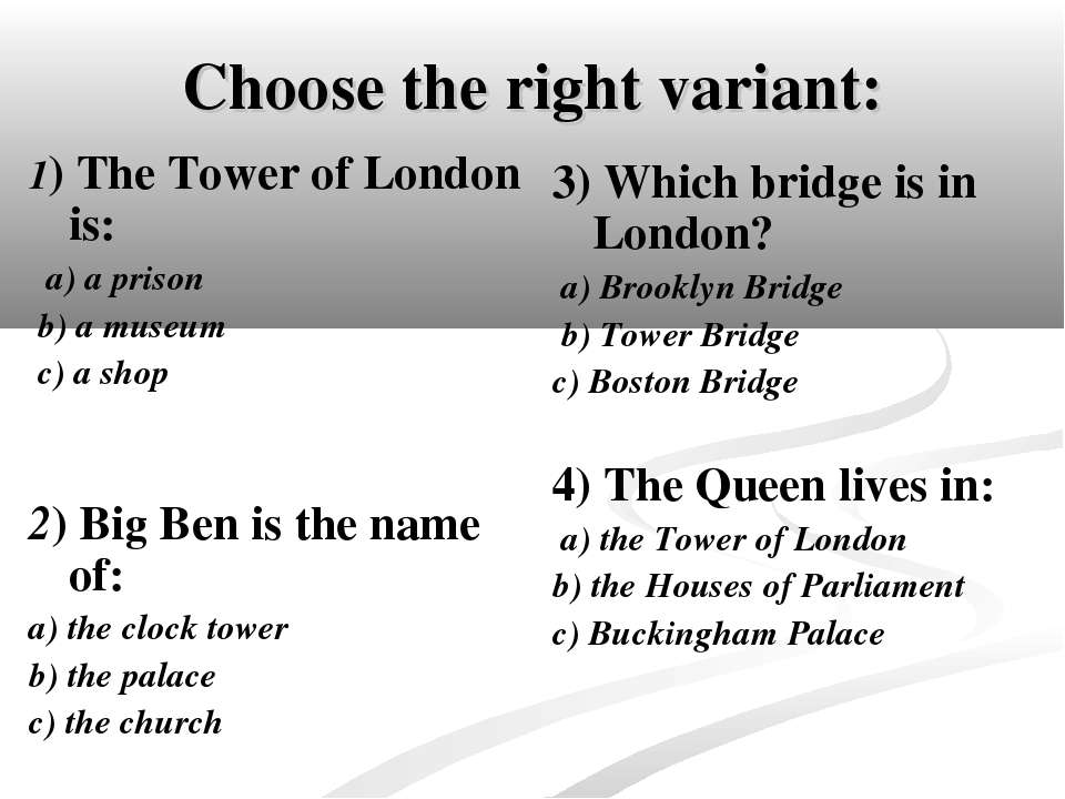 Choose the right variant: 1) The Tower of London is: a) a prison b) a museum ...