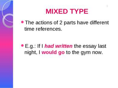 MIXED TYPE The actions of 2 parts have different time references. E.g.: If I ...
