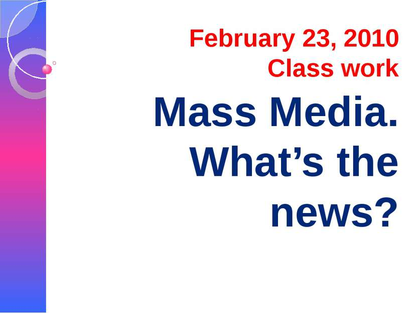 February 23, 2010 Class work Mass Media. What's the news?