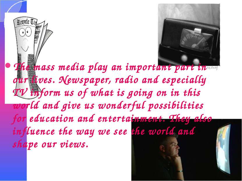 The mass media play an important part in our lives. Newspaper, radio and espe...