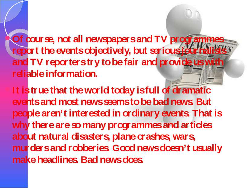 Of course, not all newspapers and TV programmes report the events objectively...
